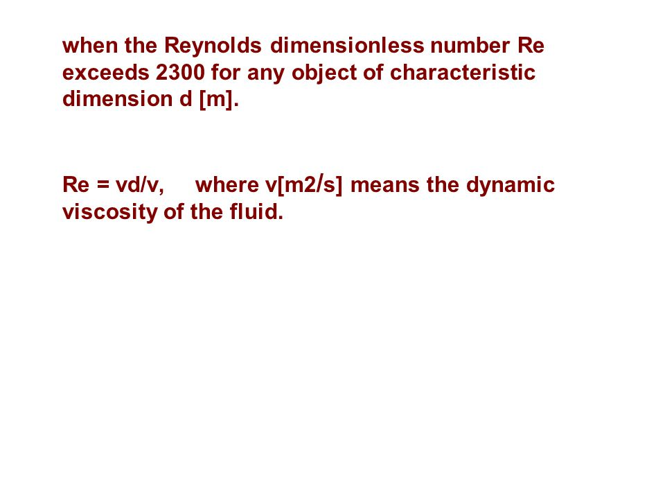 when the Reynolds dimensionless number Re exceeds 2300 for any object of characteristic dimension d [m].